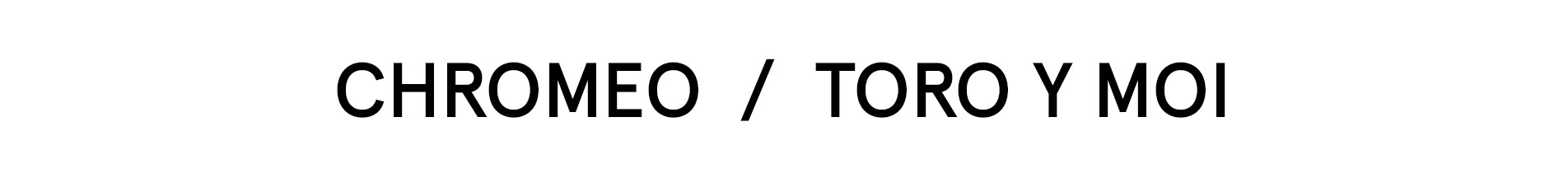 Chromeo / Toro y Moi