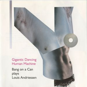 Bang On A Can Plays Louis Andriessen: Gigantic Dancing Human Machine