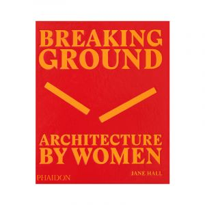 Breaking Ground: Architecture by Women (Book)