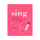 Sing: Your Way to a Healthier, Happier Life